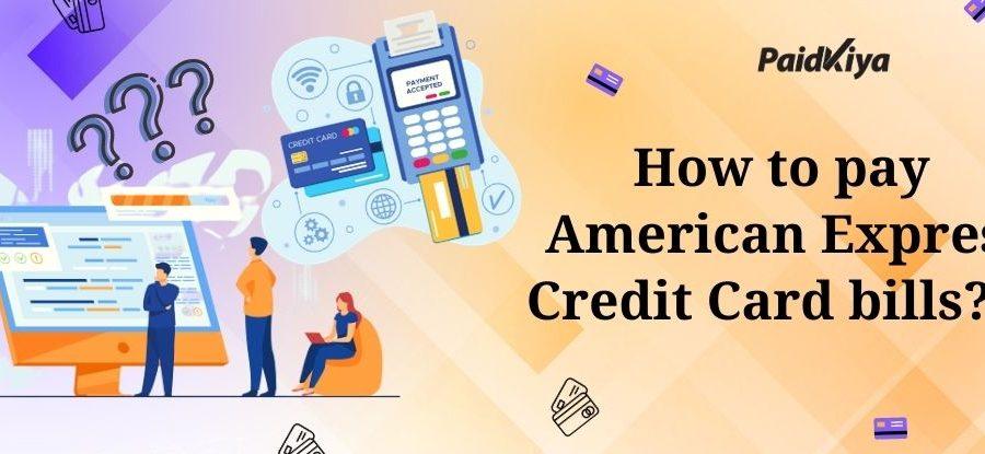 Paidkiya के माध्यम से अन्य क्रेडिट कार्ड का उपयोग करके Amex क्रेडिट कार्ड बिल का भुगतान करें
