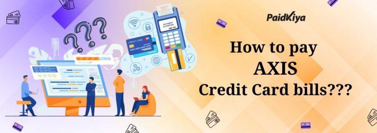 Paidkiya के माध्यम से अन्य क्रेडिट कार्ड का उपयोग करके AXIS क्रेडिट कार्ड बिल का भुगतान करें